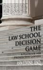 The Law School Decision Game - A Playbook for Prospective Lawyers