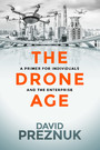 The Drone Age - A Primer for Individuals and the Enterprise