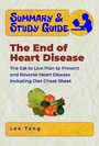 Summary & Study Guide - The End of Heart Disease - The Eat to Live Plan to Prevent and Reverse Heart Disease - Including Diet Cheat Sheet