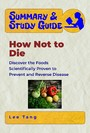 Summary & Study Guide - How Not to Die - Discover the Foods Scientifically Proven to Prevent and Reverse Disease