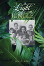 A Light in the Jungle - A True Story of Modern-Day Pioneers