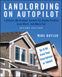 Landlording on AutoPilot - A Simple, No-Brainer System for Higher Profits, Less Work and More Fun (Do It All from Your Smartphone or Tablet!)