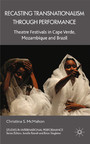 Recasting Transnationalism Through Performance - Theatre Festivals in Cape Verde, Mozambique and Brazil