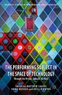 The Performing Subject in the Space of Technology - Through the Virtual, Towards the Real