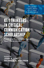 Key Thinkers in Critical Communication Scholarship - From the Pioneers to the Next Generation