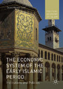 The Economic System of the Early Islamic Period - Institutions and Policies