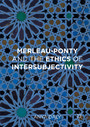 Merleau-Ponty and the Ethics of Intersubjectivity