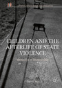 Children and the Afterlife of State Violence - Memories of Dictatorship