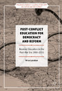 Post-Conflict Education for Democracy and Reform - Bosnian Education in the Post-War Era, 1995-2015