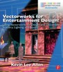 Vectorworks for Entertainment Design - Using Vectorworks to Design and Document Scenery, Lighting, and Sound