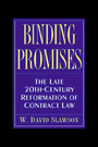 Binding Promises - The Late 20th-Century Reformation of Contract Law