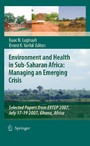 Environment and Health in Sub-Saharan Africa: Managing an Emerging Crisis - Selected Papers from ERTEP 2007, July 17-19 2007, Ghana, Africa