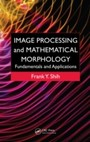 Image Processing and Mathematical Morphology - Fundamentals and Applications