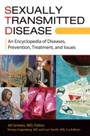 Sexually Transmitted Disease - An Encyclopedia of Diseases, Prevention, Treatment, and Issues