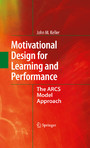 Motivational Design for Learning and Performance - The ARCS Model Approach