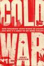 Cold War - How Organized Crime Works in Canada and Why It's Just About to Get More Violent