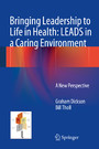 Bringing Leadership to Life in Health: LEADS in a Caring Environment - A New Perspective