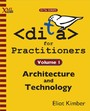DITA for Practitioners Volume 1 - Architecture and Technology