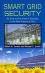 Smart Grid Security - An End-to-End View of Security in the New Electrical Grid