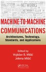 Machine-to-Machine Communications - Architectures, Technology, Standards, and Applications