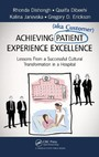 Achieving Patient (aka Customer) Experience Excellence - Lessons From a Successful Cultural Transformation in a Hospital
