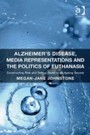 Alzheimer's Disease, Media Representations and the Politics of Euthanasia