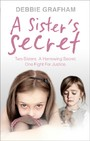 Sister's Secret - Two Sisters. A Harrowing Secret. One Fight For Justice.