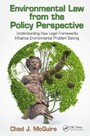 Environmental Law from the Policy Perspective - Understanding How Legal Frameworks Influence Environmental Problem Solving