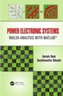 Power Electronic Systems - Walsh Analysis with MATLAB(R)