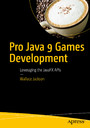 Pro Java 9 Games Development - Leveraging the JavaFX APIs