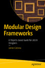 Modular Design Frameworks - A Projects-based Guide for UI/UX Designers
