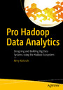 Pro Hadoop Data Analytics - Designing and Building Big Data Systems using the Hadoop Ecosystem