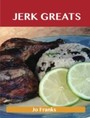 Jerk Greats: Delicious Jerk Recipes, The Top 46 Jerk Recipes