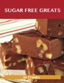 Sugar Free Greats: Delicious Sugar Free Recipes, The Top 53 Sugar Free Recipes