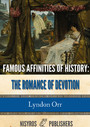Famous Affinities of History - The Romance of Devotion, All Volumes