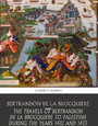 The Travels of Bertrandon de la Broquiere to Palestine during the Years 1432 and 1433