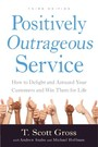 Positively Outrageous Service - How to Delight and Astound Your Customers and Win Them for Life