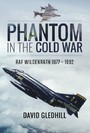 Phantom in the Cold War - RAF Wildenrath 1977 - 1992