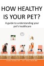 How Healthy Is Your Pet? - A Guide to Understanding Your Pet's Healthcare