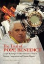 Trial of Pope Benedict - Joseph Ratzinger and the Vatican's Assault on Reason, Compassion, and Human Dignity