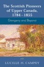 Scottish Pioneers of Upper Canada, 1784-1855 - Glengarry and Beyond