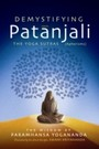 Demystifying Patanjali: The Yoga Sutras - The Wisdom of Paramhansa Yogananda as Presented by his Direct Disciple, Swami Kriyananda