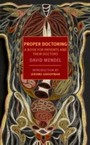 Proper Doctoring - A Book for Patients and their Doctors