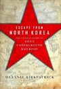 Escape from North Korea - The Untold Story of Asia's Underground Railroad