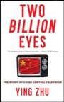 Two Billion Eyes - The Story of China Central Television