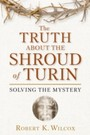 Truth About the Shroud of Turin - Solving the Mystery