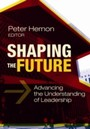 Shaping the Future - Advancing the Understanding of Leadership
