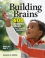 Building Brains - 600 Activity Ideas for Young Children