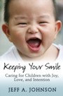 Keeping Your Smile - Caring for Children with Joy, Love, and Intention