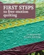 First Steps to Free-Motion Quilting - 24 Projects for Fearless Stitching